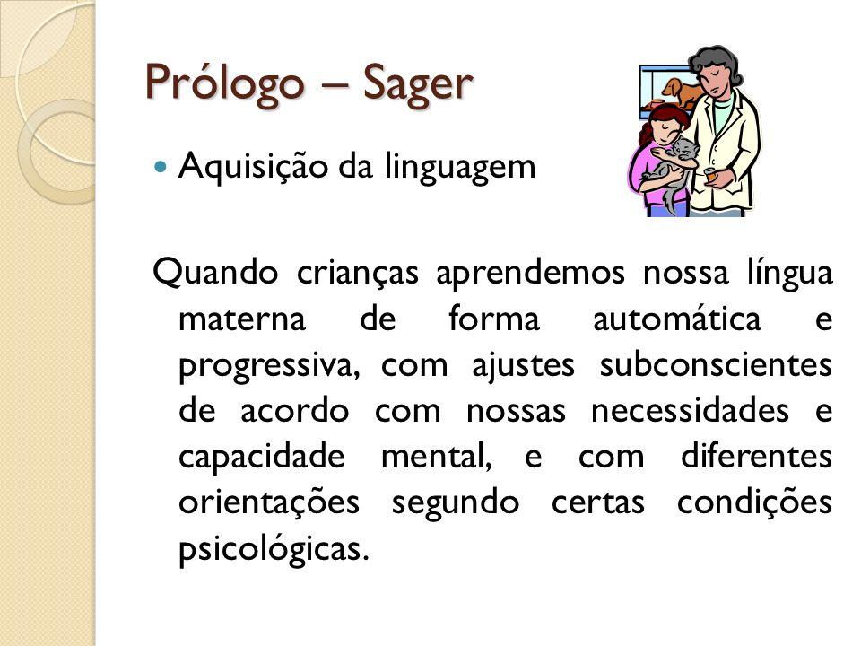 Prólogo – Sager Aquisição da linguagem Quando crianças aprendemos nossa língua materna de forma automática e progressiva, com ajustes subconscientes d
