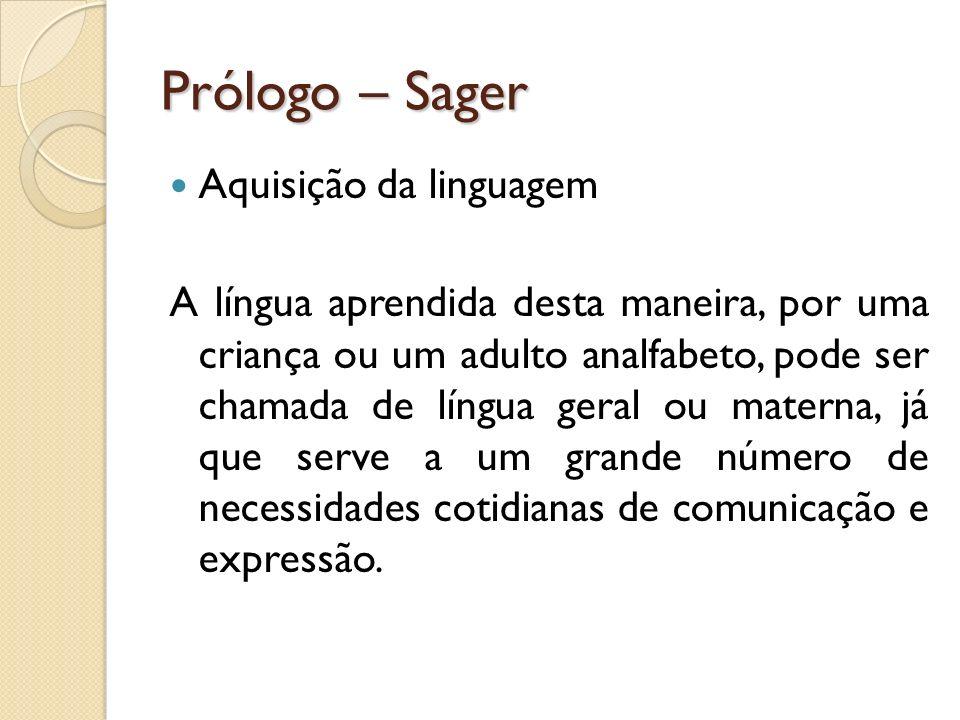 Prólogo – Sager Aquisição da linguagem A língua aprendida desta maneira, por uma criança ou um adulto analfabeto, pode ser chamada de língua geral ou