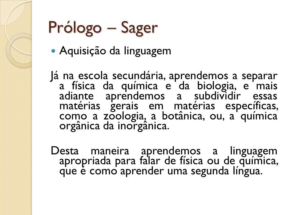 Prólogo – Sager Aquisição da linguagem Já na escola secundária, aprendemos a separar a física da química e da biologia, e mais adiante aprendemos a su