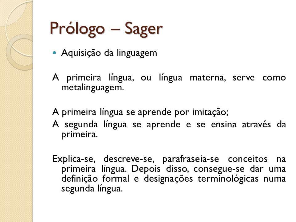 Prólogo – Sager Aquisição da linguagem A primeira língua, ou língua materna, serve como metalinguagem. A primeira língua se aprende por imitação; A se