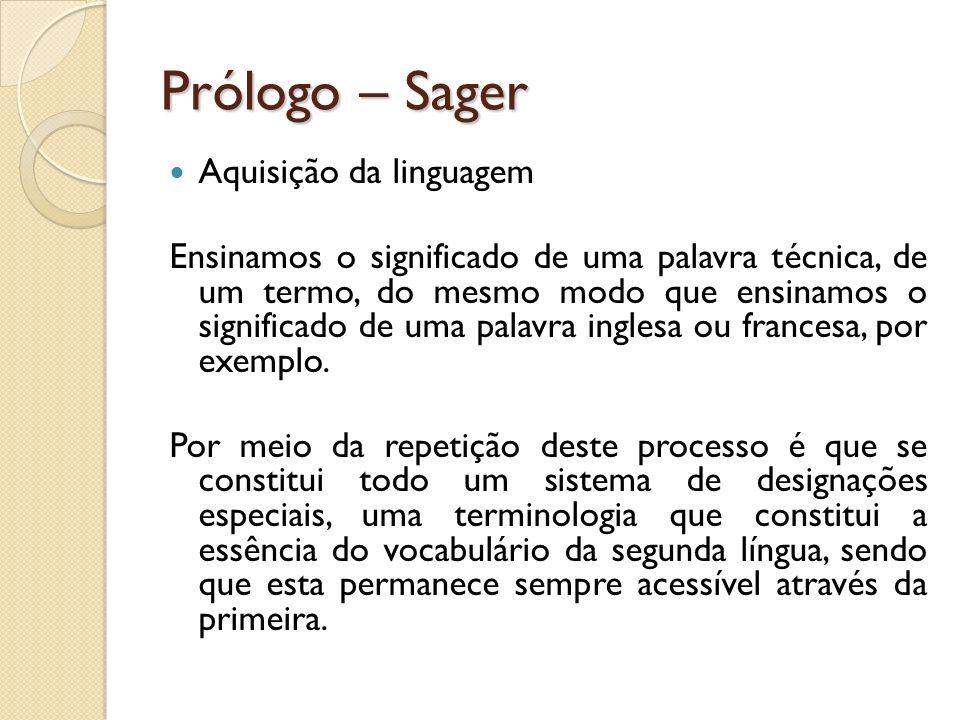 Prólogo – Sager Aquisição da linguagem Ensinamos o significado de uma palavra técnica, de um termo, do mesmo modo que ensinamos o significado de uma p