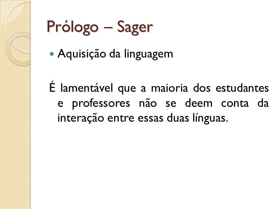 Prólogo – Sager Aquisição da linguagem É lamentável que a maioria dos estudantes e professores não se deem conta da interação entre essas duas línguas