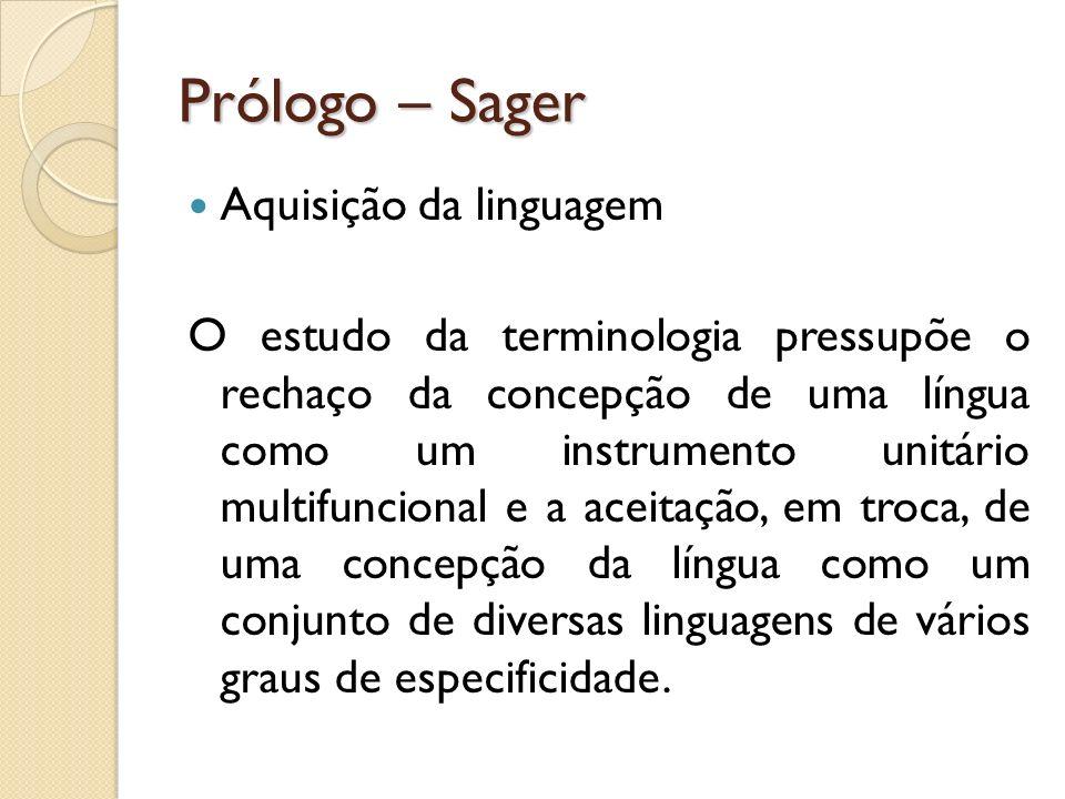 Prólogo – Sager Aquisição da linguagem O estudo da terminologia pressupõe o rechaço da concepção de uma língua como um instrumento unitário multifunci