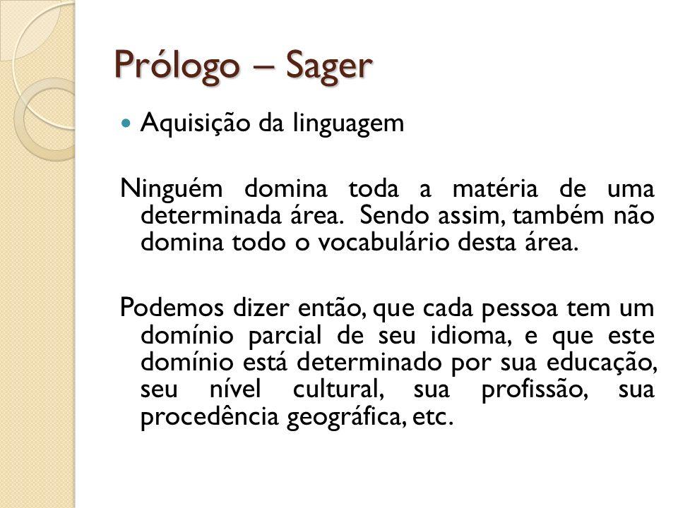 Prólogo – Sager Aquisição da linguagem Ninguém domina toda a matéria de uma determinada área. Sendo assim, também não domina todo o vocabulário desta