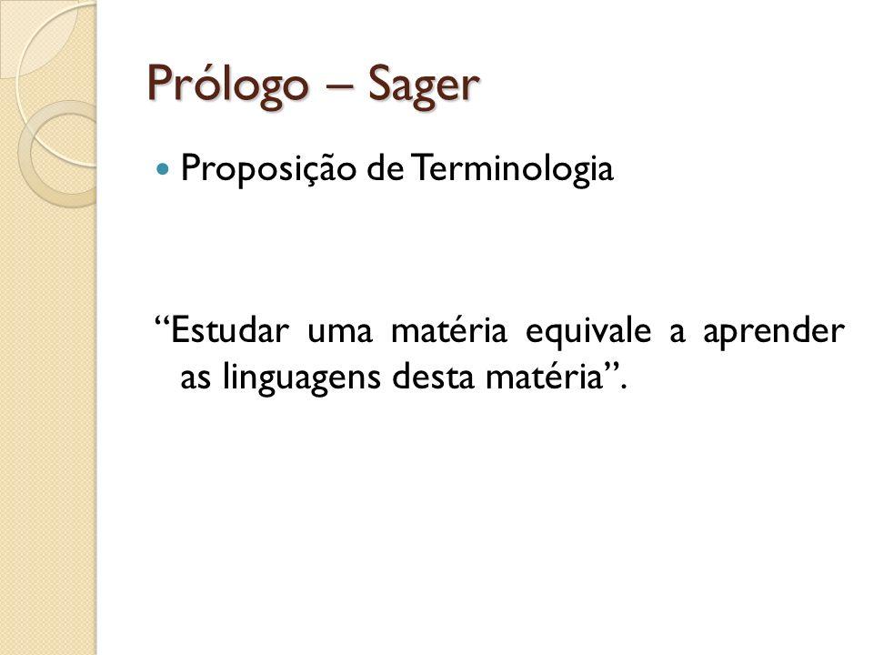 Prólogo – Sager Proposição de Terminologia Estudar uma matéria equivale a aprender as linguagens desta matéria.