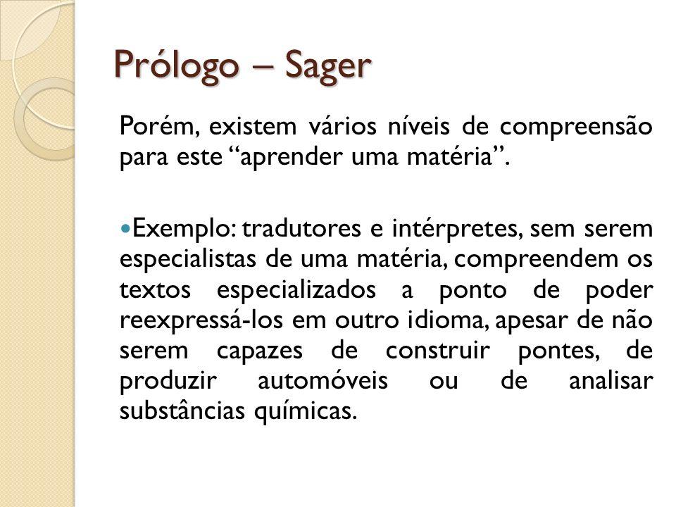 Prólogo – Sager Porém, existem vários níveis de compreensão para este aprender uma matéria. Exemplo: tradutores e intérpretes, sem serem especialistas