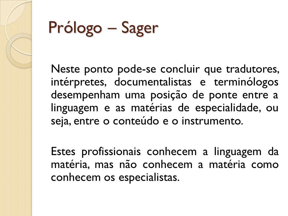 Prólogo – Sager Neste ponto pode-se concluir que tradutores, intérpretes, documentalistas e terminólogos desempenham uma posição de ponte entre a ling