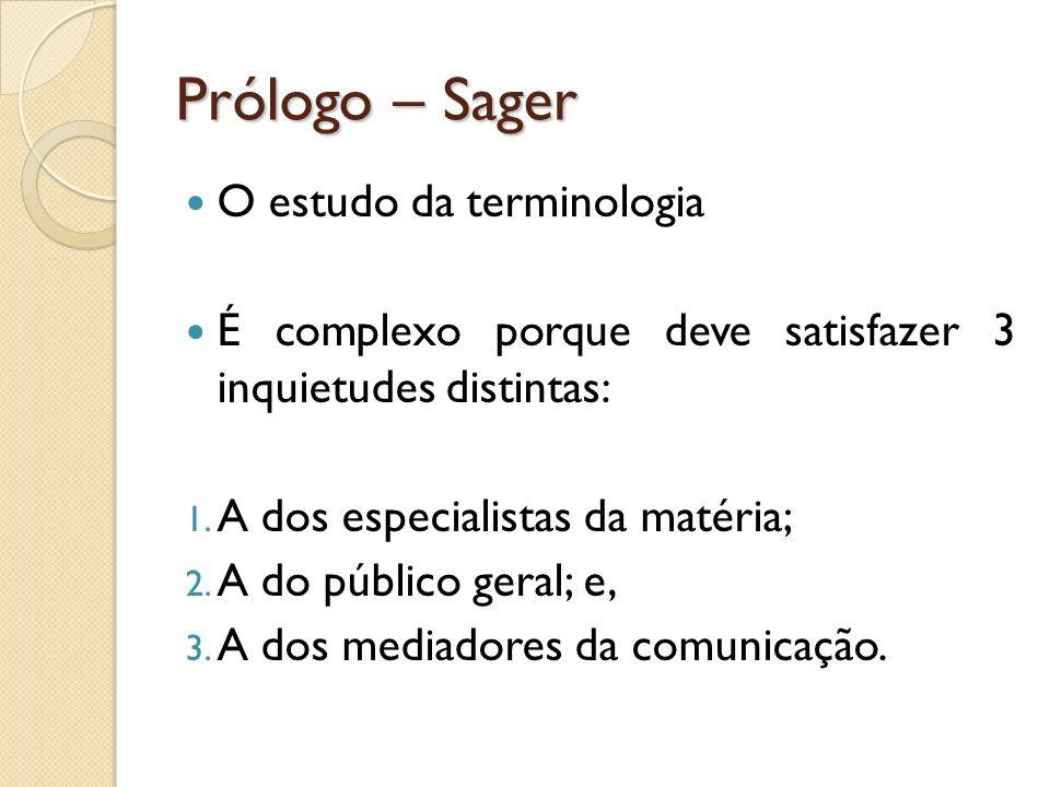 Prólogo – Sager O estudo da terminologia É complexo porque deve satisfazer 3 inquietudes distintas: 1. A dos especialistas da matéria; 2. A do público