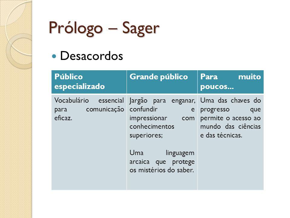 Prólogo – Sager A razão de ser das terminologias Facilitar a comunicação entre os especialistas e o público profano, superando assim os obstáculos terminológicos criados pelos contatos entre línguas.