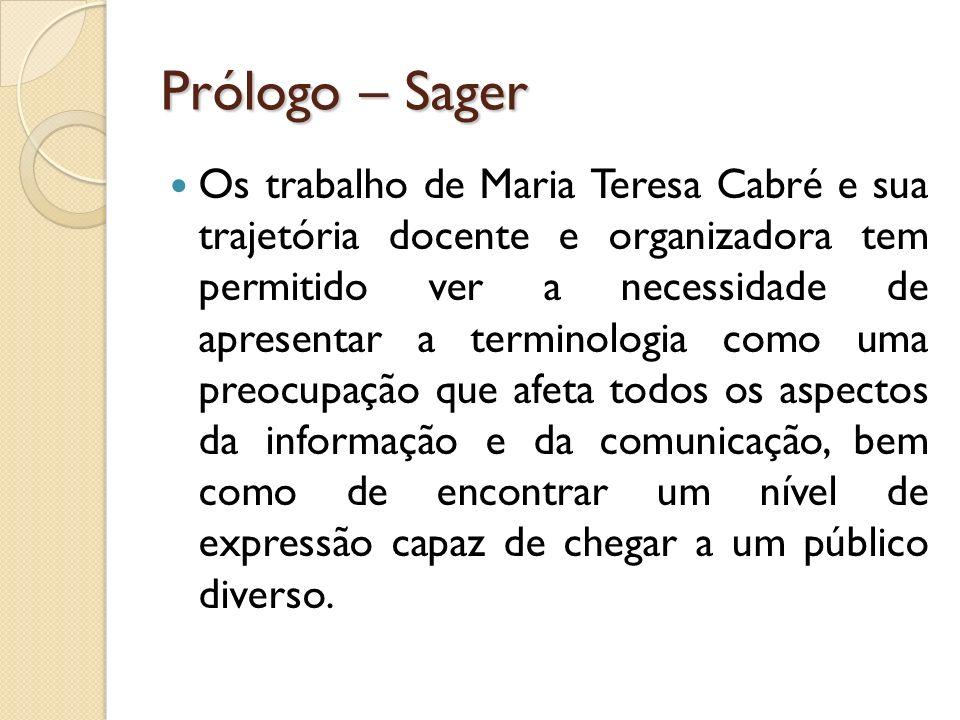 Prólogo – Sager Os trabalho de Maria Teresa Cabré e sua trajetória docente e organizadora tem permitido ver a necessidade de apresentar a terminologia