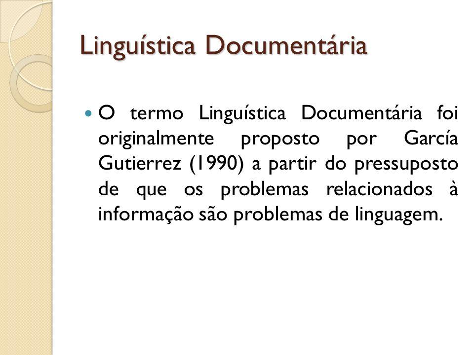 Linguística Documentária O termo Linguística Documentária foi originalmente proposto por García Gutierrez (1990) a partir do pressuposto de que os pro