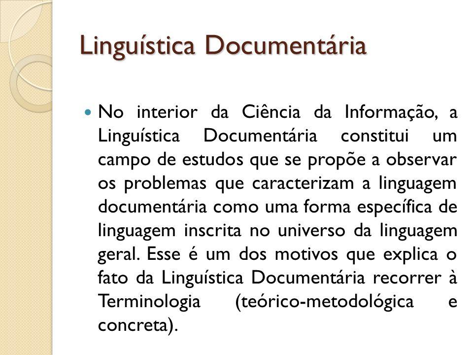 Linguística Documentária No interior da Ciência da Informação, a Linguística Documentária constitui um campo de estudos que se propõe a observar os pr