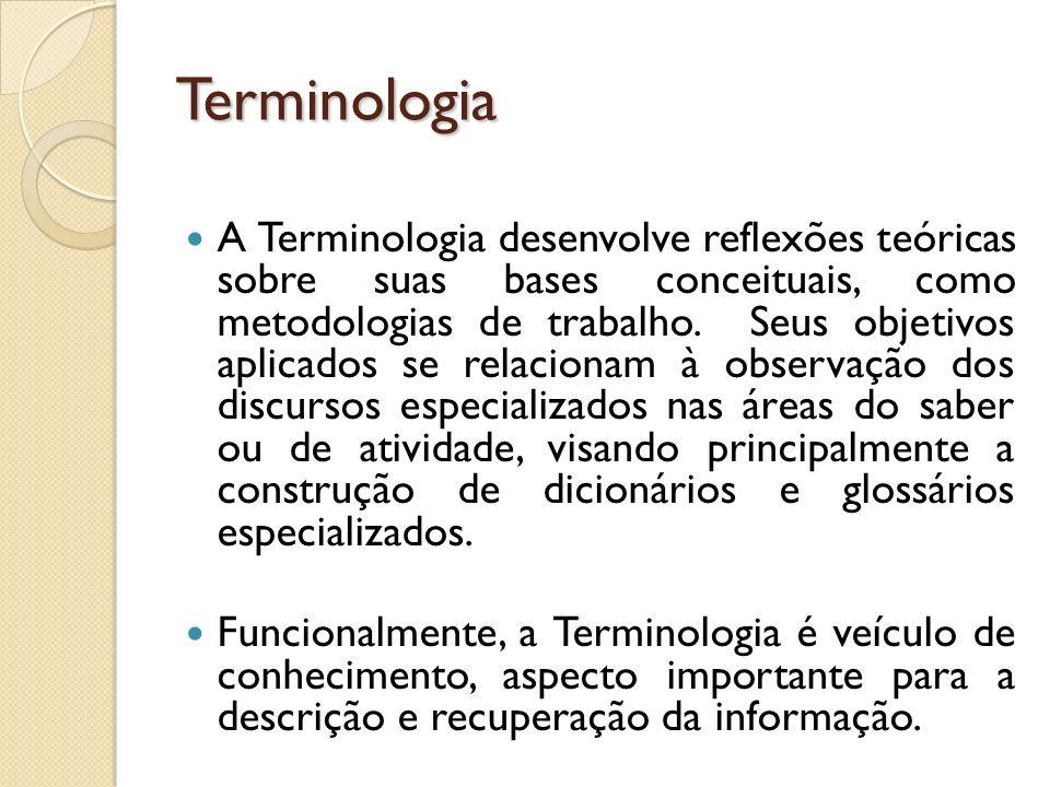 Terminologia A Terminologia desenvolve reflexões teóricas sobre suas bases conceituais, como metodologias de trabalho. Seus objetivos aplicados se rel