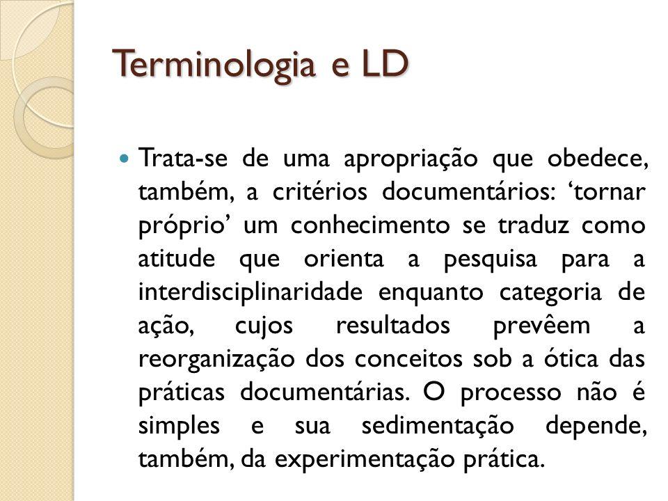Terminologia e LD Trata-se de uma apropriação que obedece, também, a critérios documentários: tornar próprio um conhecimento se traduz como atitude qu