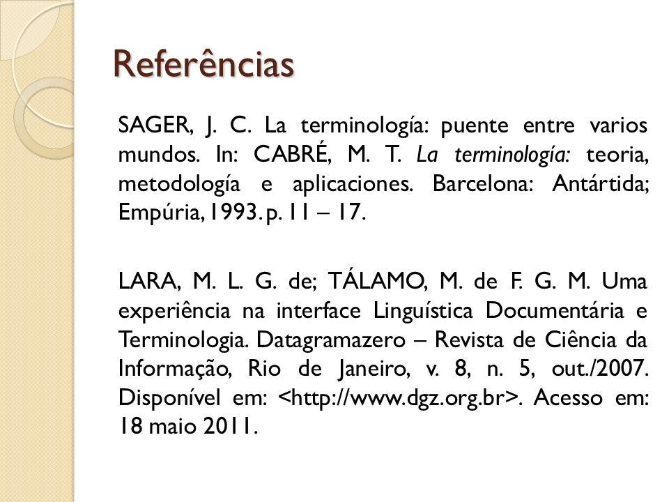 Referências SAGER, J. C. La terminología: puente entre varios mundos. In: CABRÉ, M. T. La terminología: teoria, metodología e aplicaciones. Barcelona: