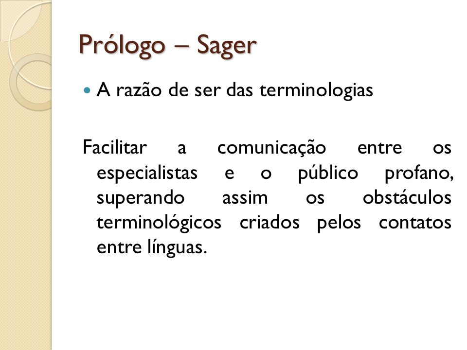 Prólogo – Sager A razão de ser das terminologias Facilitar a comunicação entre os especialistas e o público profano, superando assim os obstáculos ter