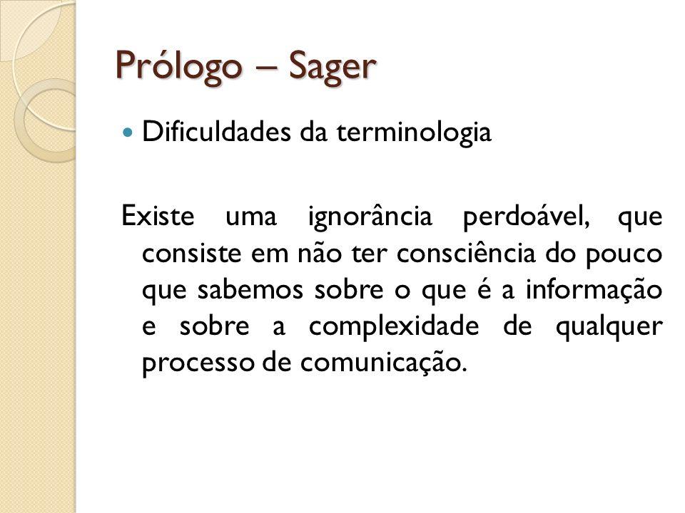 Prólogo – Sager Dificuldades da terminologia Existe uma ignorância perdoável, que consiste em não ter consciência do pouco que sabemos sobre o que é a
