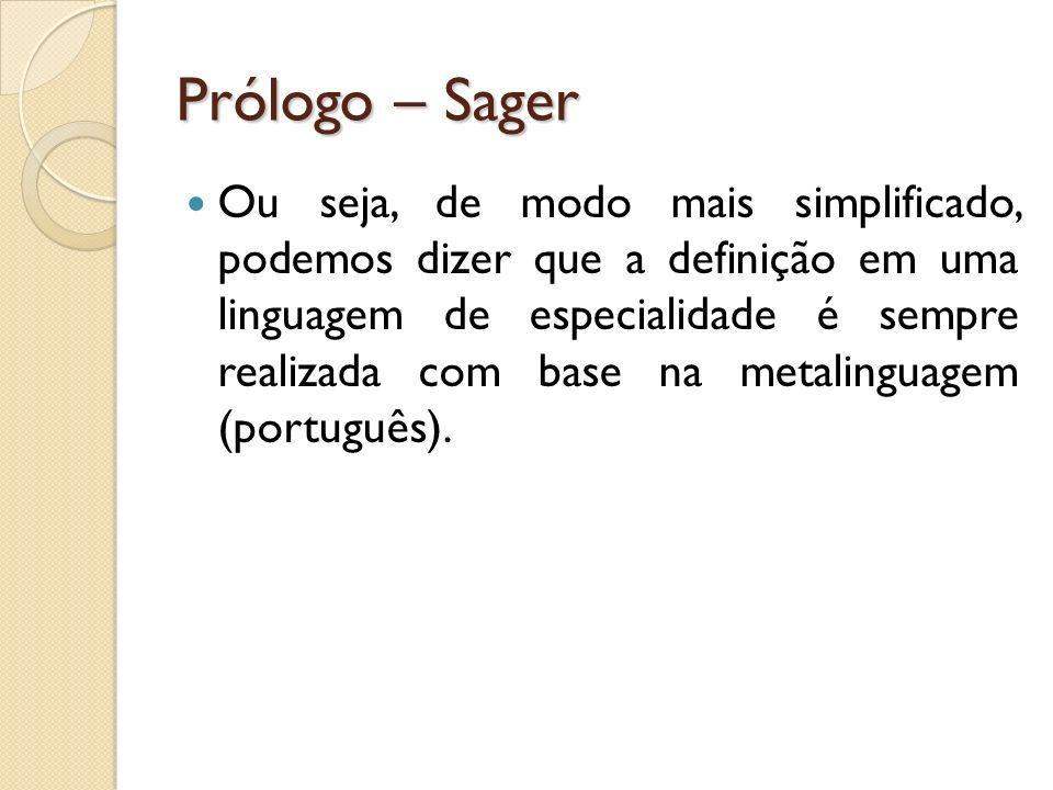 Prólogo – Sager Ou seja, de modo mais simplificado, podemos dizer que a definição em uma linguagem de especialidade é sempre realizada com base na met