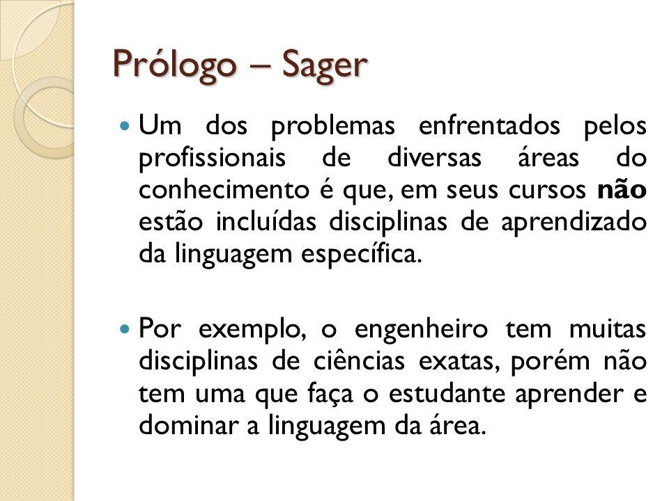 Prólogo – Sager Um dos problemas enfrentados pelos profissionais de diversas áreas do conhecimento é que, em seus cursos não estão incluídas disciplin