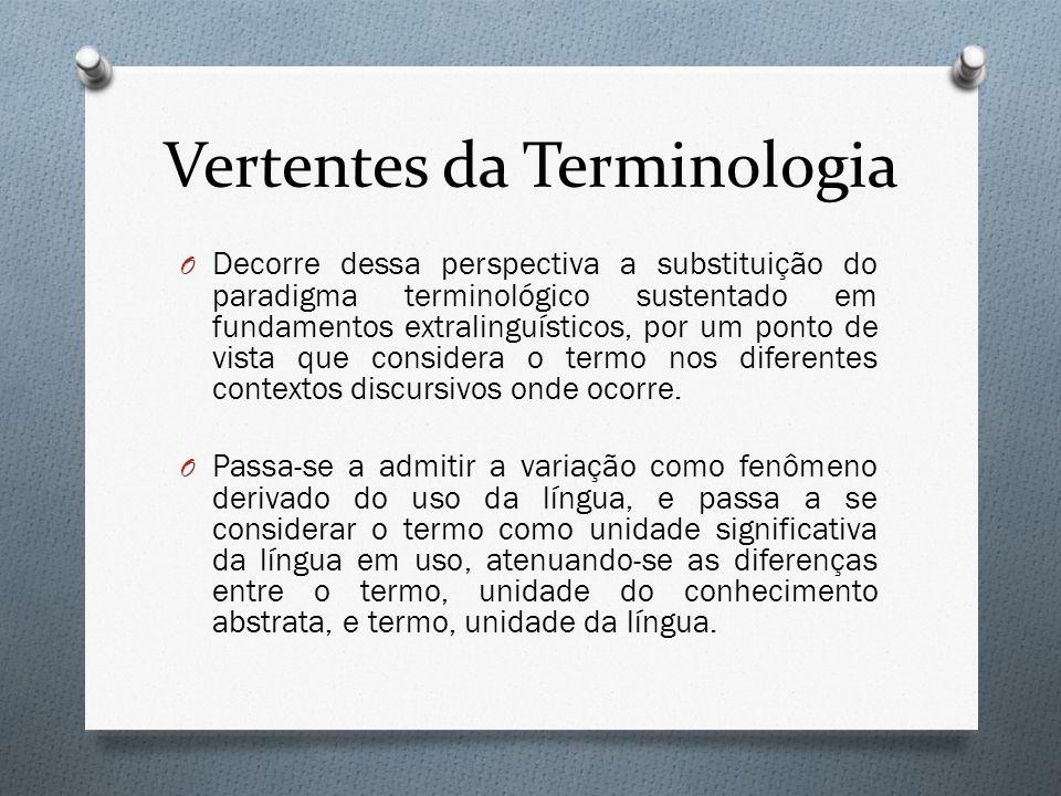 Vertentes da Terminologia O Decorre dessa perspectiva a substituição do paradigma terminológico sustentado em fundamentos extralinguísticos, por um po