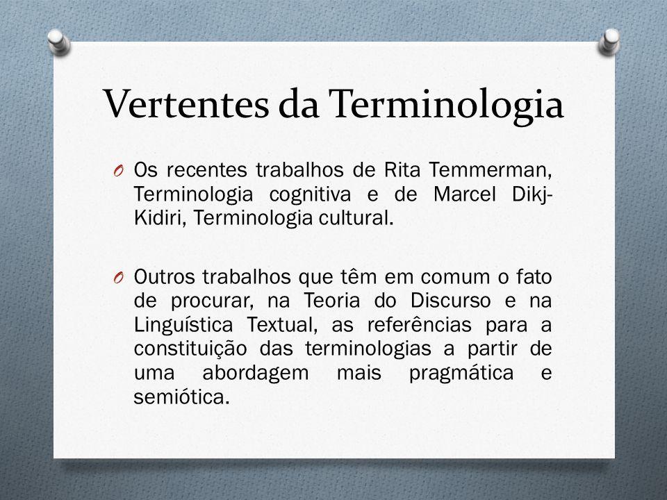 Vertentes da Terminologia O Os recentes trabalhos de Rita Temmerman, Terminologia cognitiva e de Marcel Dikj- Kidiri, Terminologia cultural. O Outros