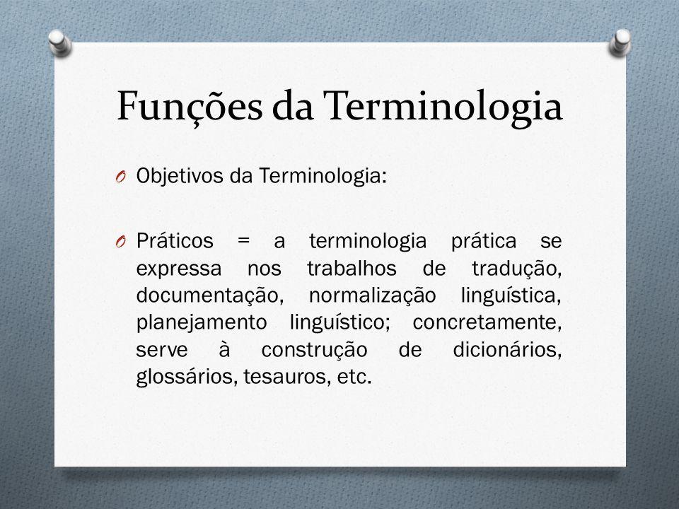 Funções da Terminologia O Objetivos da Terminologia: O Práticos = a terminologia prática se expressa nos trabalhos de tradução, documentação, normaliz