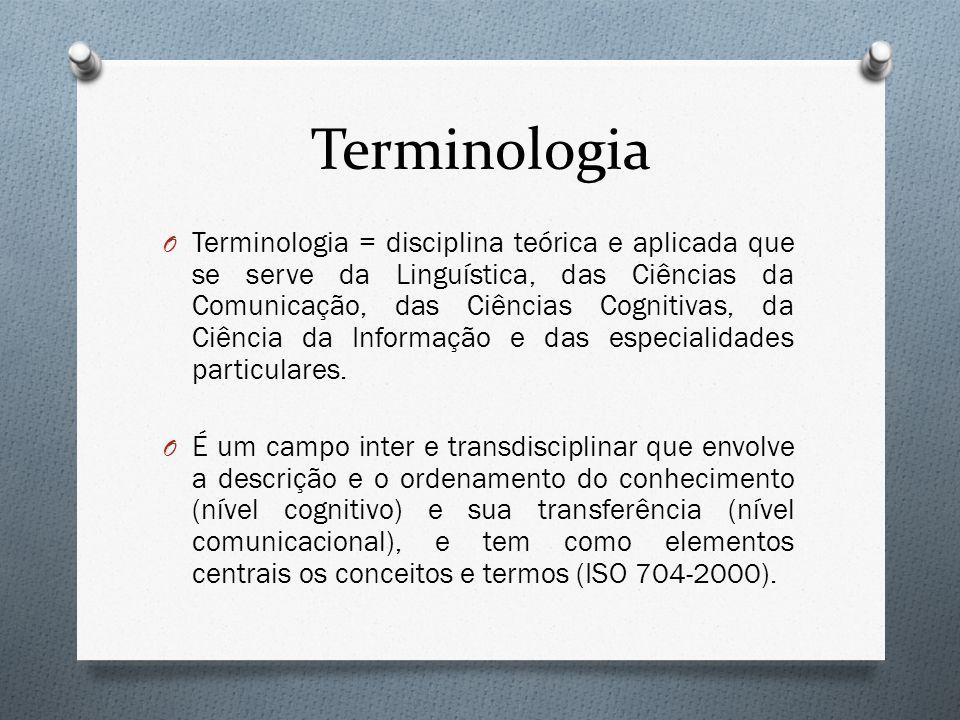 Terminologia O Terminologia = disciplina teórica e aplicada que se serve da Linguística, das Ciências da Comunicação, das Ciências Cognitivas, da Ciên