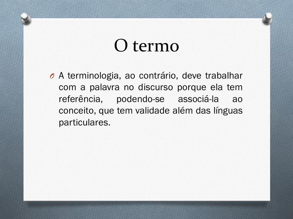 O termo O A terminologia, ao contrário, deve trabalhar com a palavra no discurso porque ela tem referência, podendo-se associá-la ao conceito, que tem