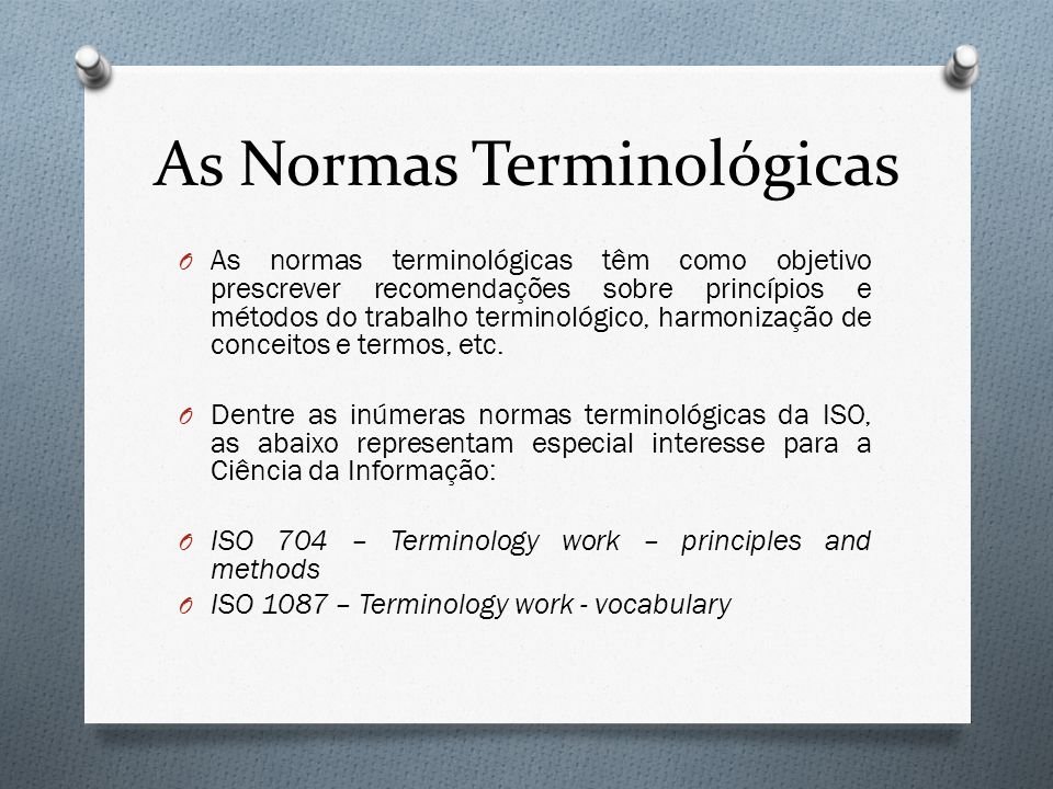 As Normas Terminológicas O As normas terminológicas têm como objetivo prescrever recomendações sobre princípios e métodos do trabalho terminológico, h