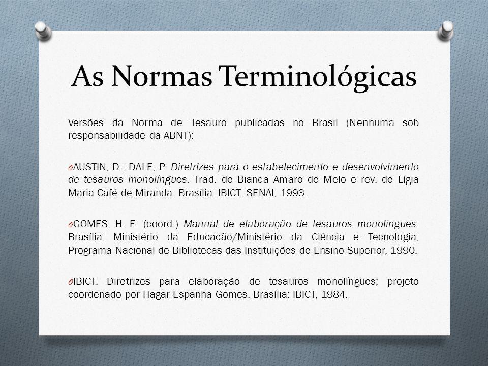 As Normas Terminológicas Versões da Norma de Tesauro publicadas no Brasil (Nenhuma sob responsabilidade da ABNT): O AUSTIN, D.; DALE, P. Diretrizes pa