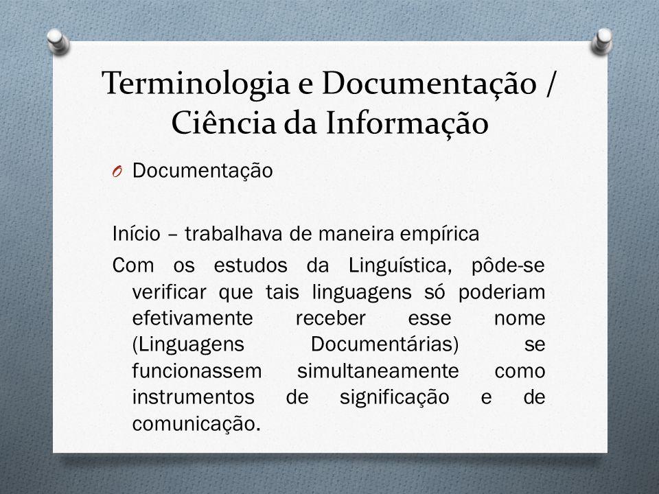 Terminologia e Documentação / Ciência da Informação O Documentação Início – trabalhava de maneira empírica Com os estudos da Linguística, pôde-se veri