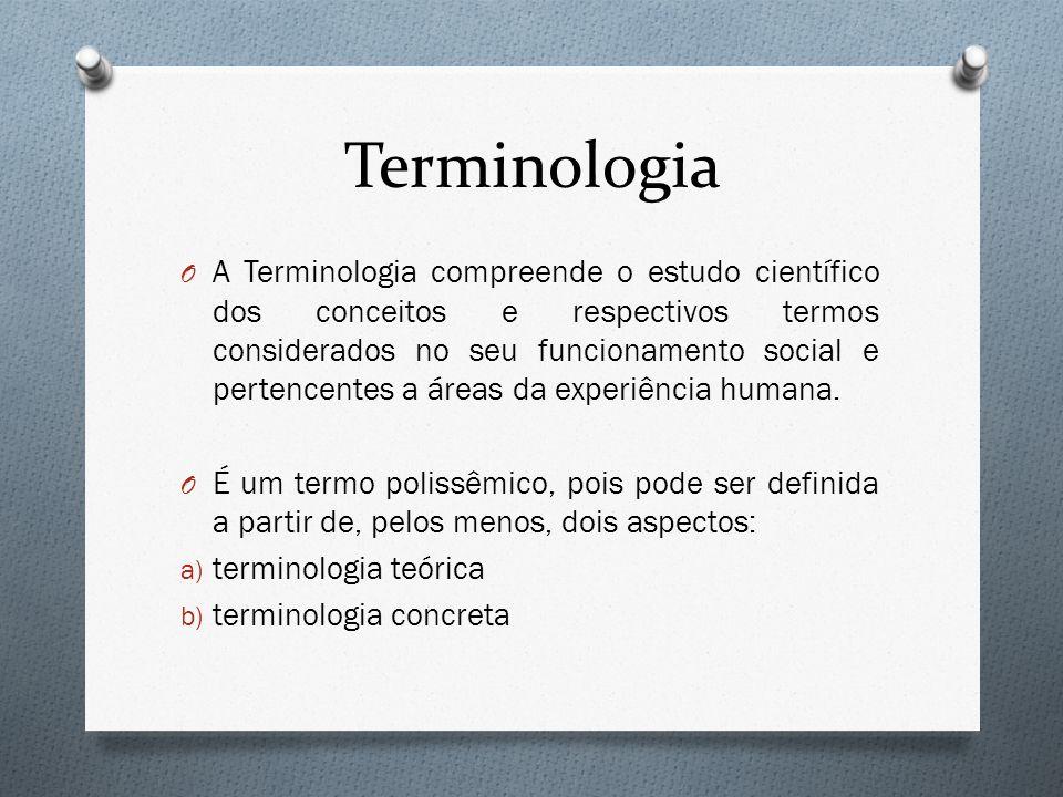 Terminologia O A Terminologia compreende o estudo científico dos conceitos e respectivos termos considerados no seu funcionamento social e pertencente