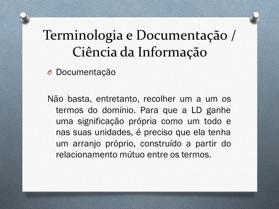 Terminologia e Documentação / Ciência da Informação O Documentação Não basta, entretanto, recolher um a um os termos do domínio. Para que a LD ganhe u