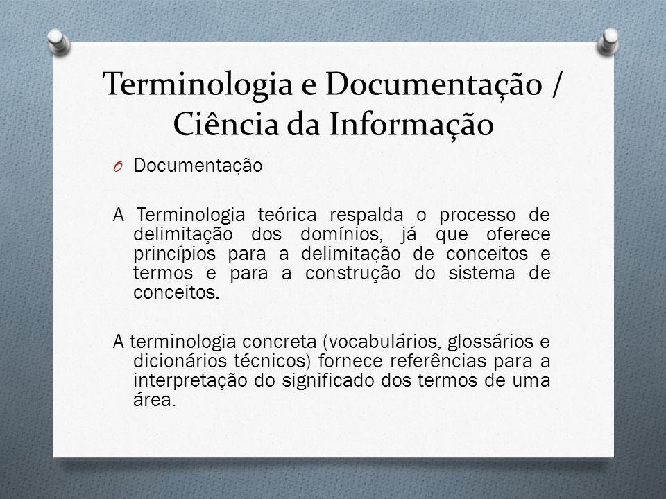 Terminologia e Documentação / Ciência da Informação O Documentação A Terminologia teórica respalda o processo de delimitação dos domínios, já que ofer