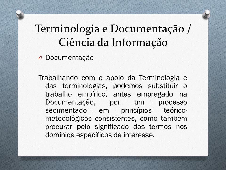 Terminologia e Documentação / Ciência da Informação O Documentação Trabalhando com o apoio da Terminologia e das terminologias, podemos substituir o t