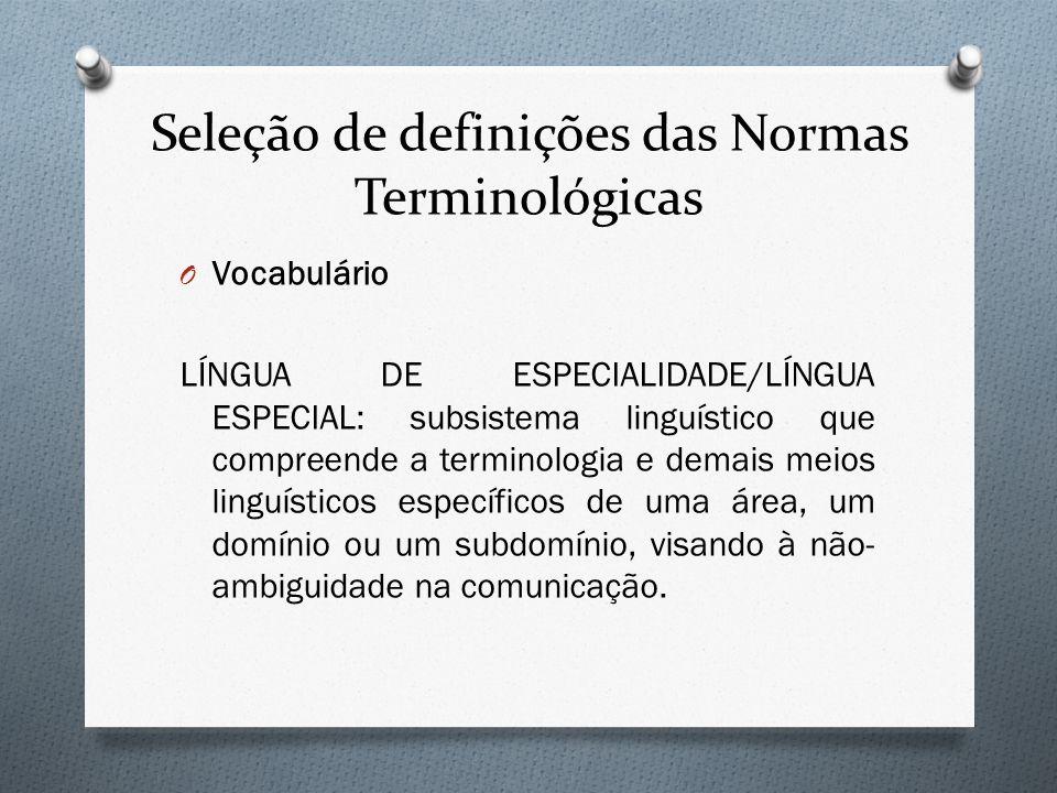 Seleção de definições das Normas Terminológicas O Vocabulário LÍNGUA DE ESPECIALIDADE/LÍNGUA ESPECIAL: subsistema linguístico que compreende a termino