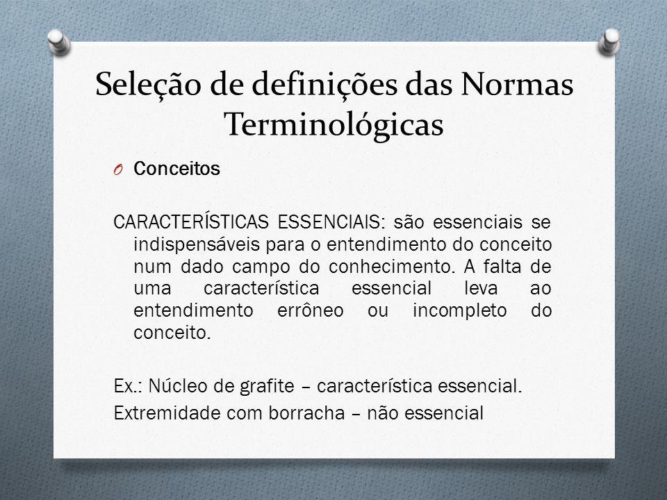 Seleção de definições das Normas Terminológicas O Conceitos CARACTERÍSTICAS ESSENCIAIS: são essenciais se indispensáveis para o entendimento do concei