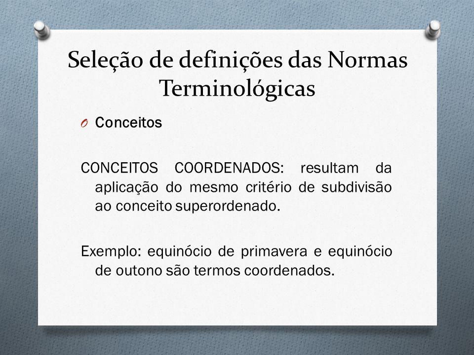 Seleção de definições das Normas Terminológicas O Conceitos CONCEITOS COORDENADOS: resultam da aplicação do mesmo critério de subdivisão ao conceito s