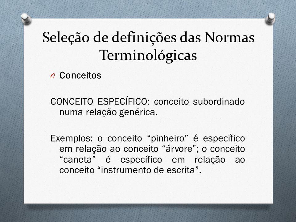 Seleção de definições das Normas Terminológicas O Conceitos CONCEITO ESPECÍFICO: conceito subordinado numa relação genérica. Exemplos: o conceito pinh
