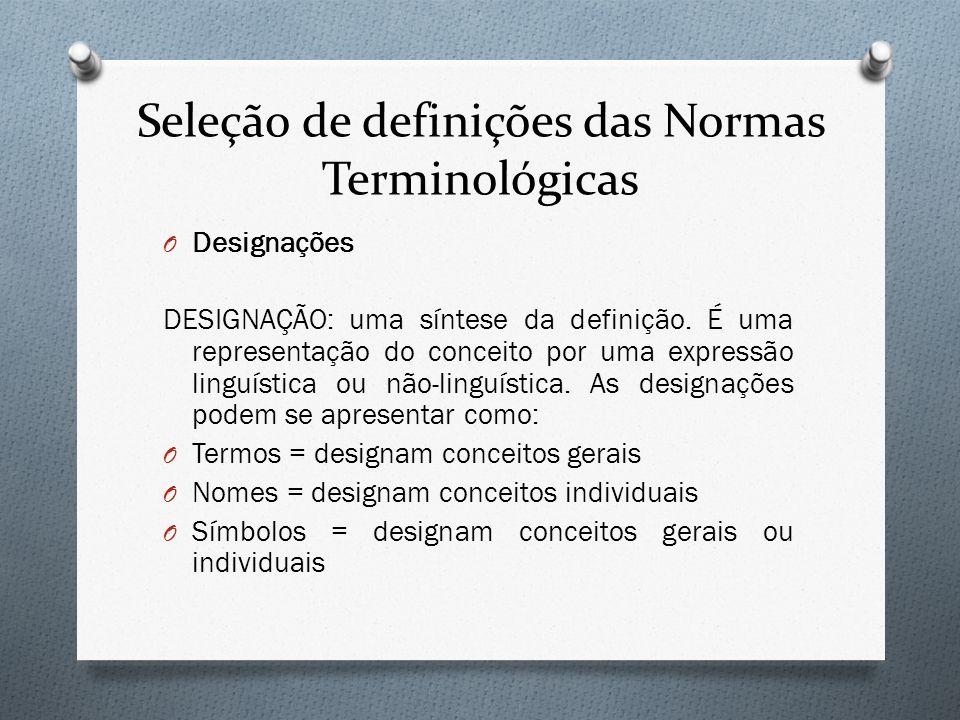 Seleção de definições das Normas Terminológicas O Designações DESIGNAÇÃO: uma síntese da definição. É uma representação do conceito por uma expressão