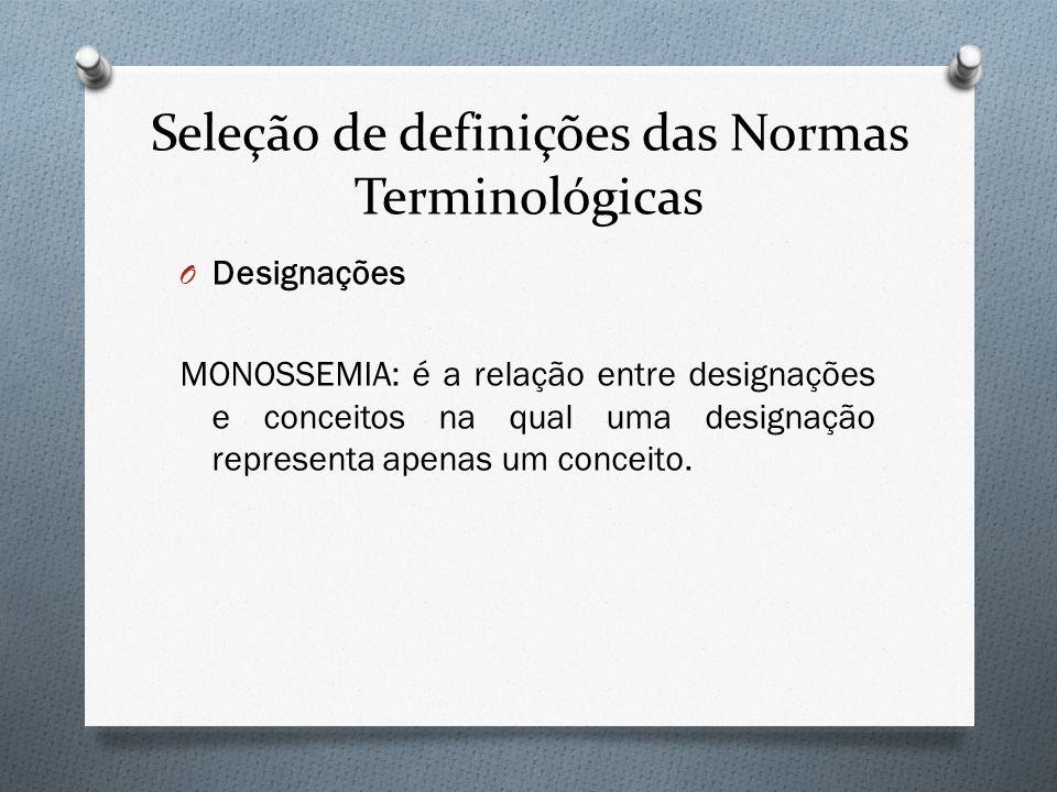 Seleção de definições das Normas Terminológicas O Designações MONOSSEMIA: é a relação entre designações e conceitos na qual uma designação representa