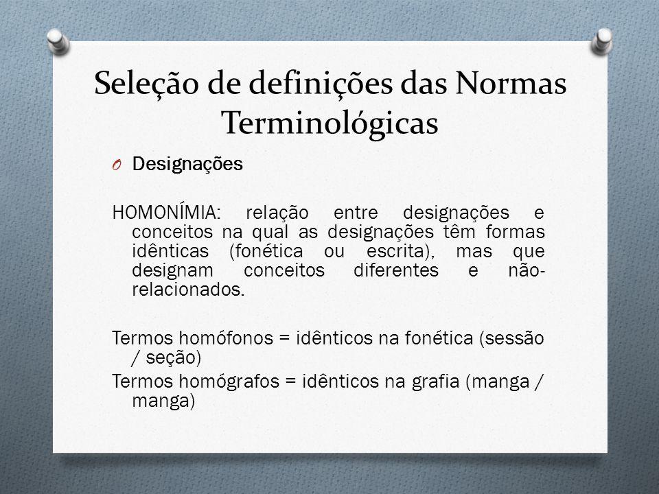 Seleção de definições das Normas Terminológicas O Designações HOMONÍMIA: relação entre designações e conceitos na qual as designações têm formas idênt
