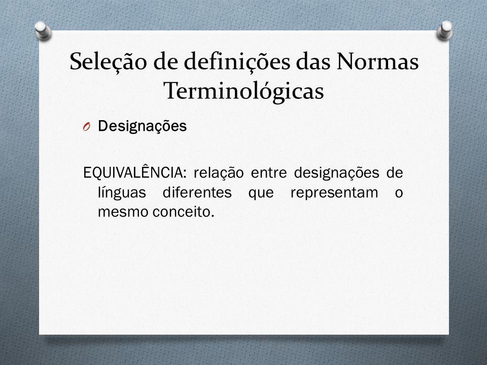 Seleção de definições das Normas Terminológicas O Designações EQUIVALÊNCIA: relação entre designações de línguas diferentes que representam o mesmo co