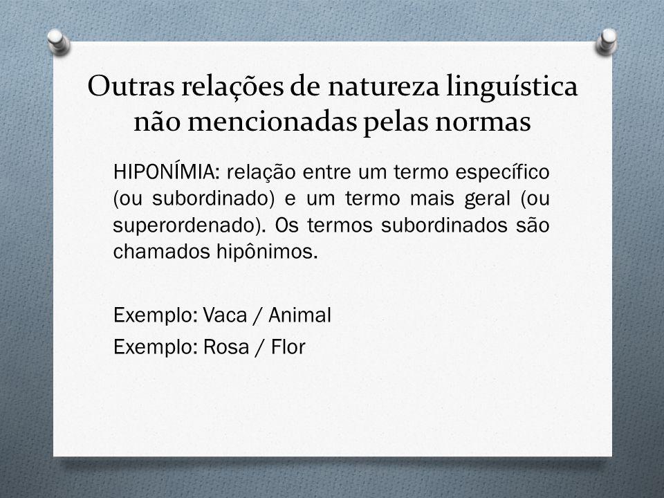 Outras relações de natureza linguística não mencionadas pelas normas HIPONÍMIA: relação entre um termo específico (ou subordinado) e um termo mais ger