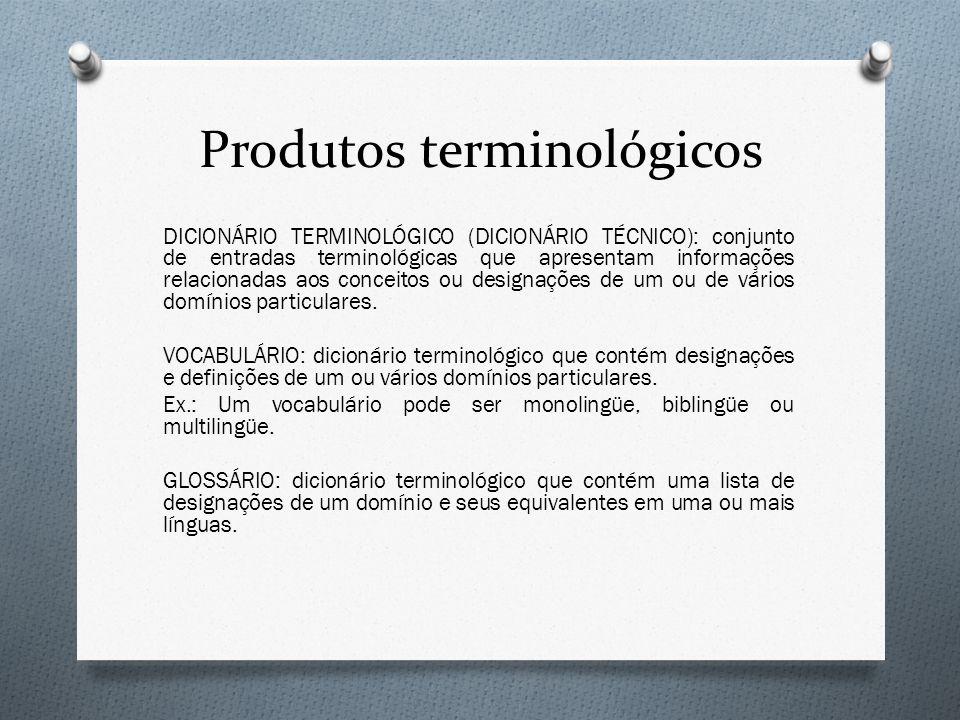 Produtos terminológicos DICIONÁRIO TERMINOLÓGICO (DICIONÁRIO TÉCNICO): conjunto de entradas terminológicas que apresentam informações relacionadas aos