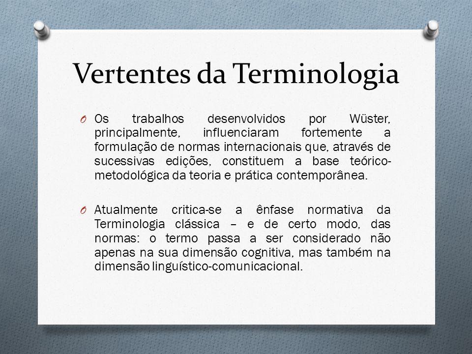 Vertentes da Terminologia O Os trabalhos desenvolvidos por Wüster, principalmente, influenciaram fortemente a formulação de normas internacionais que,