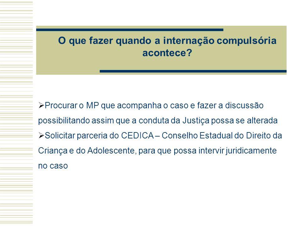 Procurar o MP que acompanha o caso e fazer a discussão possibilitando assim que a conduta da Justiça possa se alterada Solicitar parceria do CEDICA –