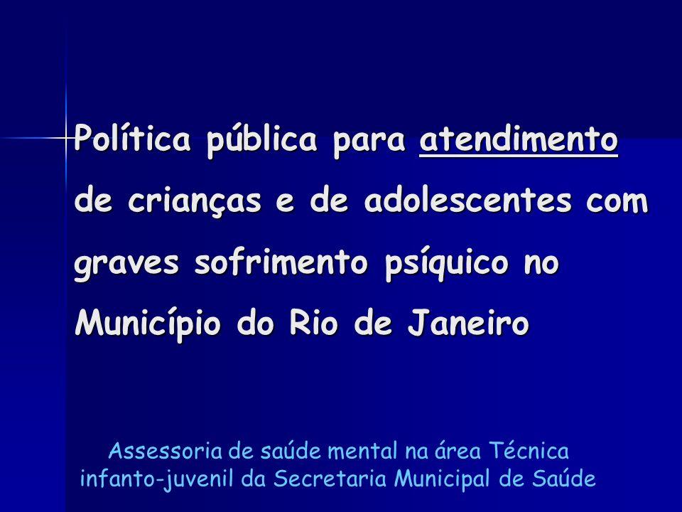 Política pública para atendimento de crianças e de adolescentes com graves sofrimento psíquico no Município do Rio de Janeiro Assessoria de saúde ment
