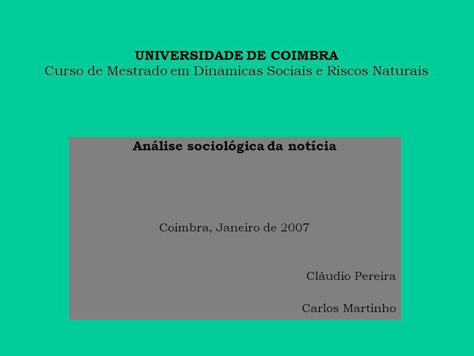 UNIVERSIDADE DE COIMBRA Curso de Mestrado em Dinâmicas Sociais e Riscos Naturais Análise sociológica da notícia Coimbra, Janeiro de 2007 Cláudio Pereira Carlos Martinho
