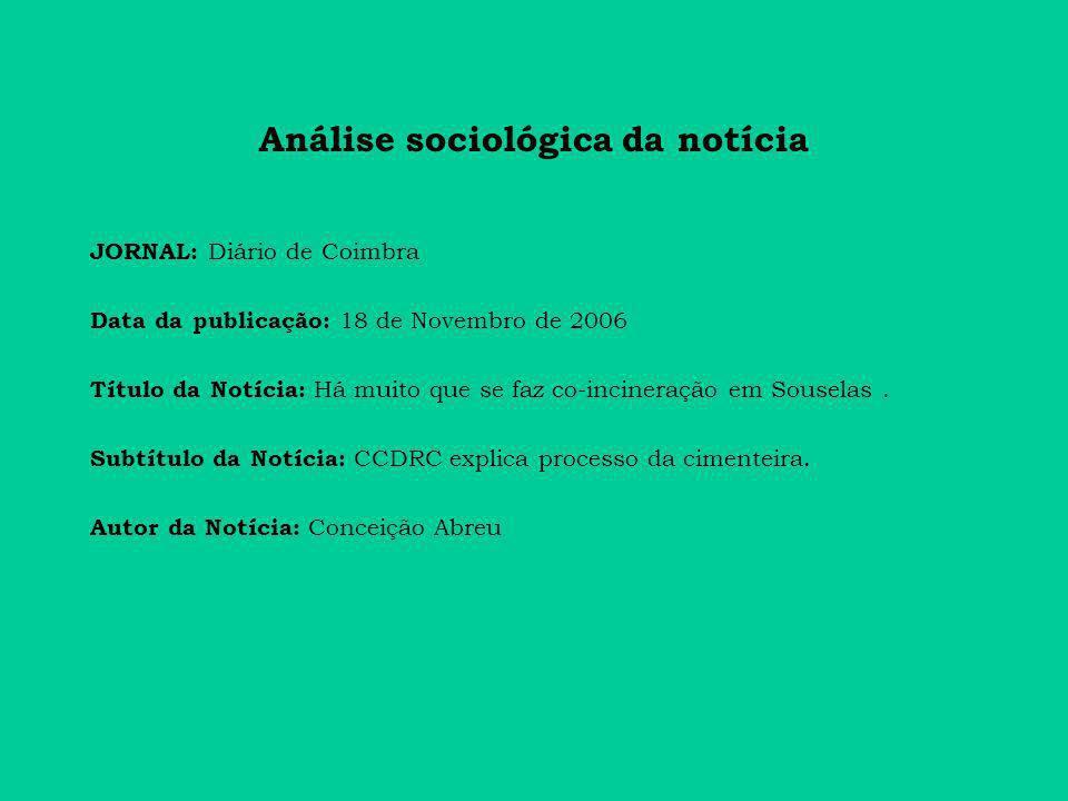 Análise sociológica da notícia JORNAL: Diário de Coimbra Data da publicação: 18 de Novembro de 2006 Título da Notícia: Há muito que se faz co-incineração em Souselas.